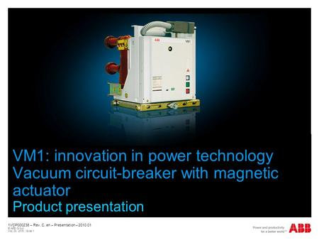 October, 2009 VM1: innovation in power technology Vacuum circuit-breaker with magnetic actuator Product presentation 1VCP000238 – Rev. C, en – Presentation.