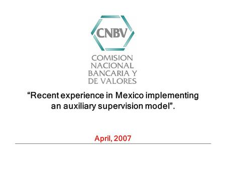 """Recent experience in Mexico implementing an auxiliary supervision model"". April, 2007."