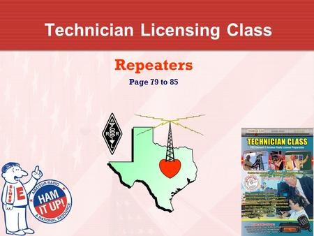 Technician Licensing Class Repeaters Page 79 to 85.