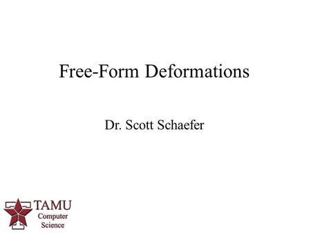 1 Free-Form Deformations Dr. Scott Schaefer. 2/28 Deformation.