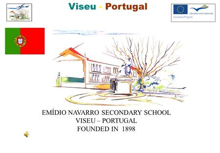 Viseu - Portugal Comenius Program EMÍDIO NAVARRO SECONDARY SCHOOL VISEU – PORTUGAL FOUNDED IN 1898.