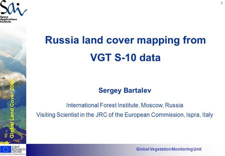 1 Has EO found its customers? Russia land cover mapping from VGT S-10 data Global Land Cover 2000 Global Vegetation Monitoring Unit Sergey Bartalev International.