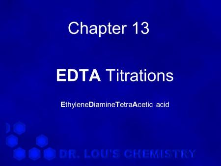 Chapter 13 EDTA Titrations EthyleneDiamineTetraAcetic acid.