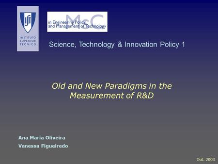 Ana Maria Oliveira Vanessa Figueiredo Out. 2003 Old and New Paradigms in the Measurement of R&D Science, Technology & Innovation Policy 1.