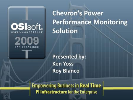 Chevron's Power Performance Monitoring Solution Presented by: Ken Yoss Roy Blanco.