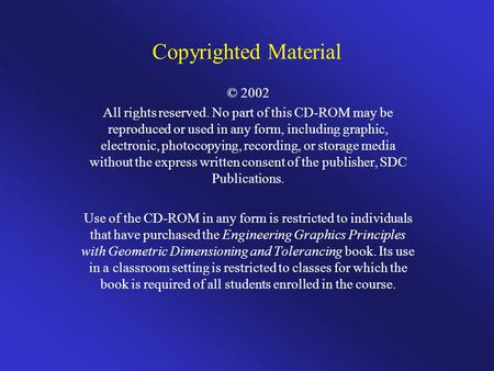 Copyrighted Material © 2002 All rights reserved. No part of this CD-ROM may be reproduced or used in any form, including graphic, electronic, photocopying,