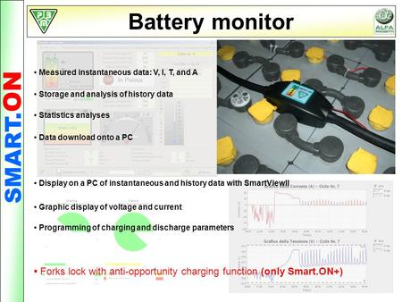 SMART. ON Battery monitor Measured instantaneous data: V, I, T, and A Storage and analysis of history data Statistics analyses Programming of charging.