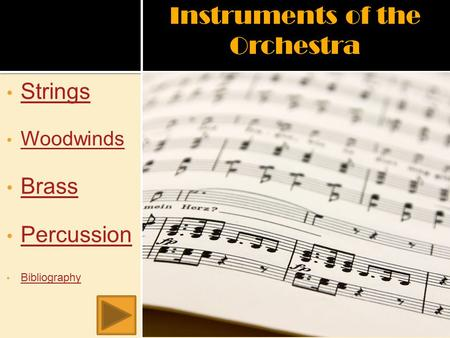 Instruments of the Orchestra Strings Woodwinds Brass Percussion Bibliography.