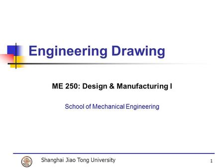 ME 250: Design & Manufacturing I School of Mechanical Engineering