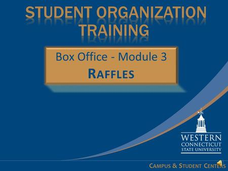 C AMPUS & S TUDENT C ENTERS Learning Objectives At the conclusion of this module you will:  Understand how to request raffle tickets  Learn how to.
