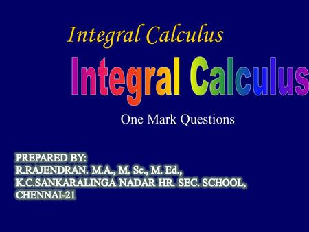 Integral Calculus One Mark Questions. Choose the Correct Answer 1. The value of is (a) (b) (c) 0(d)  2. The value of is (a) (b) 0 (c) (d) 