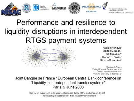 1 Sandia National Laboratories Performance and resilience to liquidity disruptions in interdependent RTGS payment systems Fabien Renault 1 Morten L. Bech.