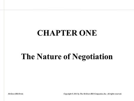 CHAPTER ONE The Nature of Negotiation McGraw-Hill/Irwin Copyright © 2011 by The McGraw-Hill Companies, Inc. All rights reserved.