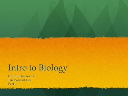 Intro to Biology Unit 1 (Chapter 1) The Basis of Life Part 2.