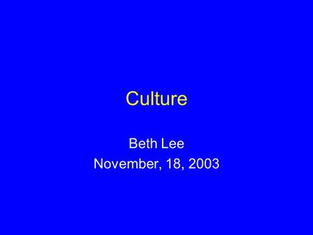 Culture Beth Lee November, 18, 2003. Culture and the Self (Markus & Kitayama, 1991) In Western cultures, the self is viewed as an independent, autonomous,