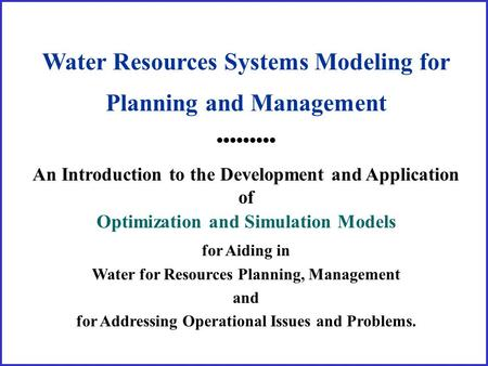 Water Resources Systems Modeling for Planning and Management An Introduction to the Development and Application of Optimization and Simulation Models for.