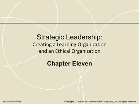Strategic Leadership: Creating a Learning Organization and an Ethical Organization Chapter Eleven Copyright © 2010 by The McGraw-Hill Companies, Inc. All.