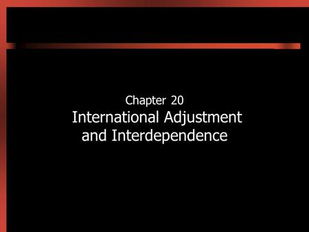 Chapter 20 International Adjustment and Interdependence.