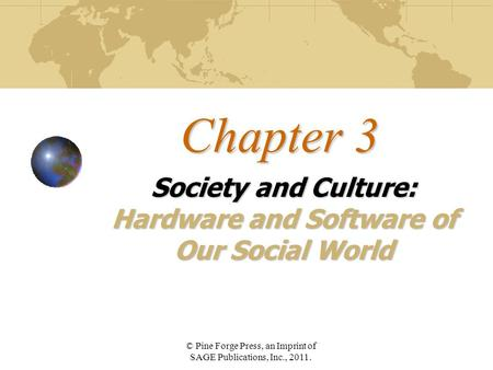 Chapter 3 Society and Culture: Hardware and Software of Our Social World © Pine Forge Press, an Imprint of SAGE Publications, Inc., 2011.