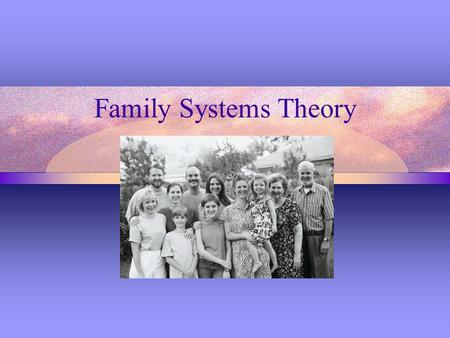 Family Systems Theory. Beginnings In the 1950s Dr. Murry Bowen introduced a transformational theory, Family Systems Theory.