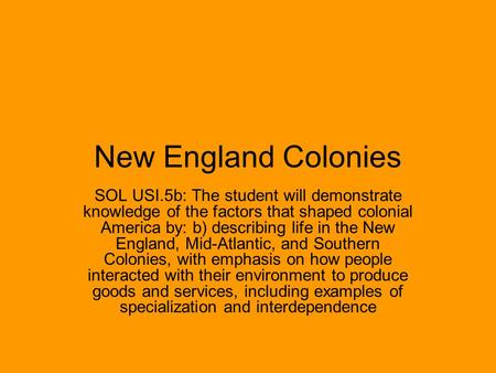 New England Colonies SOL USI.5b: The student will demonstrate knowledge of the factors that shaped colonial America by: b) describing life in the New England,