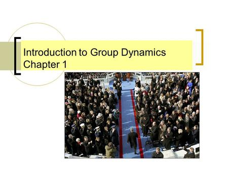 Introduction to Group Dynamics Chapter 1. Overview What is a group? What are some common characteristics of groups? What assumptions guide researchers.