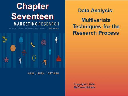 Chapter Seventeen Copyright © 2006 McGraw-Hill/Irwin Data Analysis: Multivariate Techniques for the Research Process.