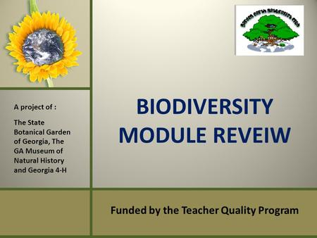 BIODIVERSITY MODULE REVEIW Funded by the Teacher Quality Program A project of : The State Botanical Garden of Georgia, The GA Museum of Natural History.