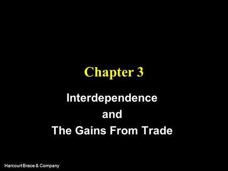 Harcourt Brace & Company Chapter 3 Interdependence and The Gains From Trade.