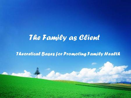 The Family as Client Theoretical Bases for Promoting Family Health.