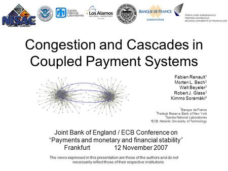 1 Sandia National Laboratories Congestion and Cascades in Coupled Payment Systems Fabien Renault 1 Morten L. Bech 2 Walt Beyeler 3 Robert J. Glass 3 Kimmo.