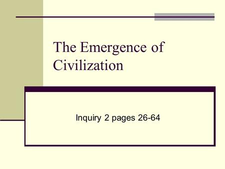 The Emergence of Civilization Inquiry 2 pages 26-64.