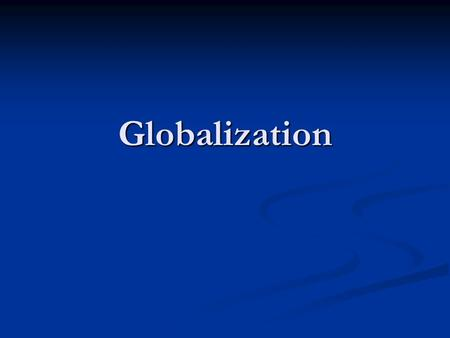Globalization. What is a global society? Globalization refers to the process by which one society becomes integrated with other nations around the world.