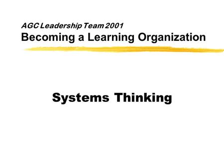 AGC Leadership Team 2001 Becoming a Learning Organization Systems Thinking.