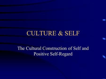 CULTURE & SELF The Cultural Construction of Self and Positive Self-Regard.