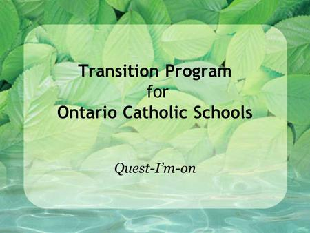 Transition Program for Ontario Catholic Schools Quest-I'm-on.