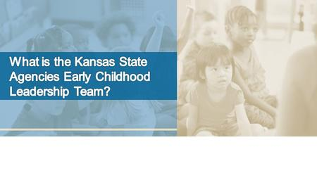 Member Agencies Department for Children & Families Kansas Children's Cabinet & Trust Fund Kansas State Department of Education Kansas Department of Health.