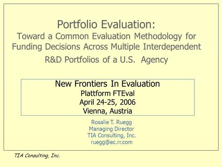 TIA Consulting, Inc. Portfolio Evaluation: Toward a Common Evaluation Methodology for Funding Decisions Across Multiple Interdependent R&D Portfolios of.