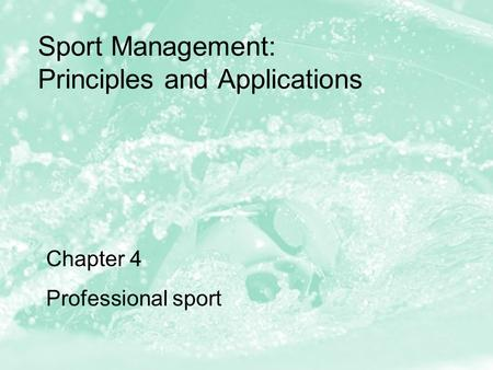 Sport Management: Principles and Applications Chapter 4 Professional sport.