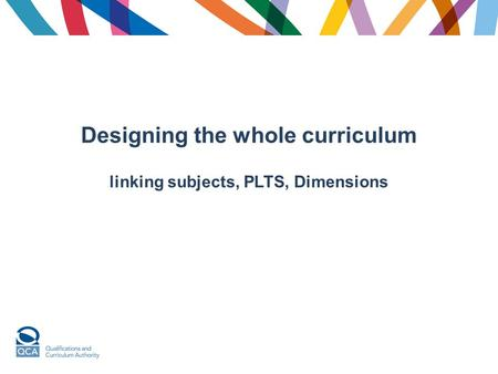 Designing the whole curriculum linking subjects, PLTS, Dimensions.