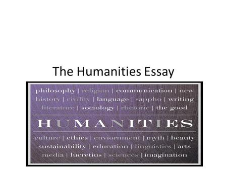The Humanities Essay.