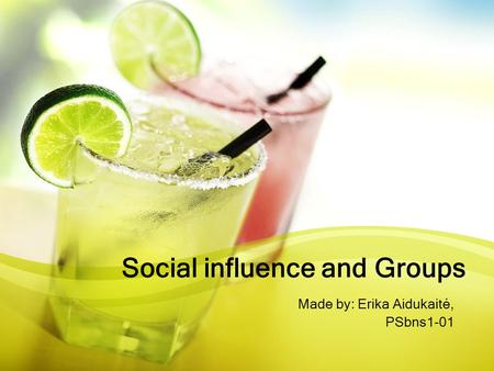 Social influence and Groups Made by: Erika Aidukaitė, PSbns1-01.