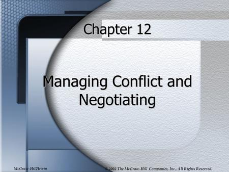 McGraw-Hill/Irwin © 2002 The McGraw-Hill Companies, Inc., All Rights Reserved. Chapter 12 Managing Conflict and Negotiating.