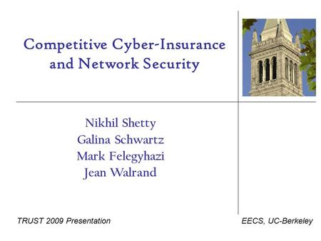 Competitive Cyber-Insurance and Network Security Nikhil Shetty Galina Schwartz Mark Felegyhazi Jean Walrand EECS, UC-BerkeleyTRUST 2009 Presentation.