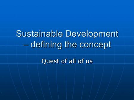 Sustainable Development – defining the concept Quest of all of us.