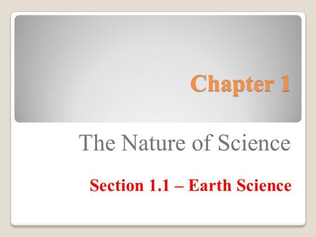 Chapter 1 The Nature of Science Section 1.1 – Earth Science.