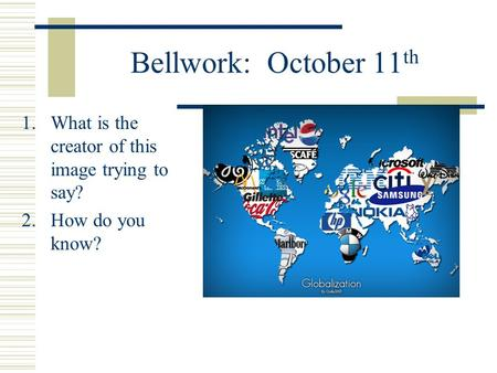 Bellwork: October 11 th 1.What is the creator of this image trying to say? 2.How do you know?