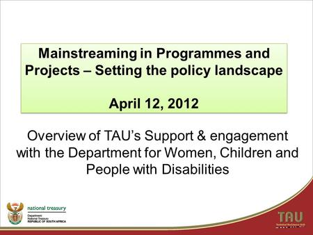 Overview of TAU's Support & engagement with the Department for Women, Children and People with Disabilities Mainstreaming in Programmes and Projects –