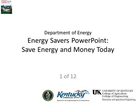 Department of Energy Energy Savers PowerPoint: Save Energy and Money Today 1 of 12.