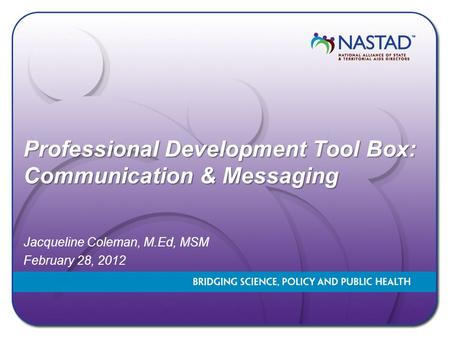 Professional Development Tool Box: Communication & Messaging Jacqueline Coleman, M.Ed, MSM February 28, 2012.
